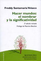 hacer mundos: el nombrar y la significatividad (ebook)-freddy santamaría velasco-9789586653831