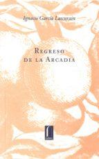 regreso a la arcadia-ignacio garcia lascurain-9789685115131