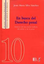 en busca del derecho penal: esbozos de una teoria realista del delito y de la pena jesus maria silva sanchez 9789974708631