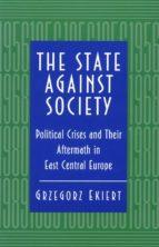 the state against society (ebook)-grzegorz ekiert-9781400822041