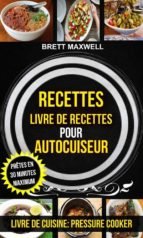 recettes: livre de recettes pour autocuiseur : prêtes en 30 minutes maximum (livre de cuisine: pressure cooker) (ebook)-9781507179741
