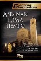 asesinar toma tiempo (ebook)-giacomo giammatteo-9781547510641