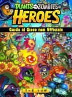 plants vs zombies heroes guida al gioco non ufficiale (ebook)-9781547511341