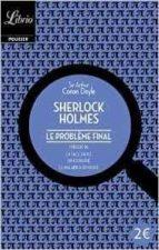El libro de Sherlock holmes - le probleme final autor SIR ARTHUR CONAN DOYLE DOC!