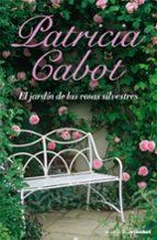 el jardin de las rosas silvestres patricia cabot 9788408076841