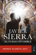 el fuego invisible (premio planeta 2017) javier sierra 9788408178941