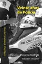 veinte años de policia: anecdotas e historias urbanas-francisco henares redondo-9788415172741