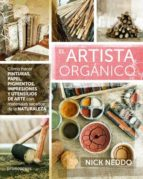 el artista organico: como hacer pinturas, papel, pigmentos, impresiones y utensilios de arte con materiales sacados de la    naturaleza nick neddo 9788415967941