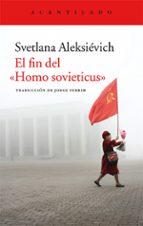 el fin del homo sovieticus-svetlana aleksievich-9788416011841