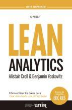 lean analytics: como utilizar los datos para crear mas rapido una startup mejor alistair croll 9788416125241