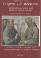 la iglesia y el liberalismo: ¿es complice la enseñanza social catolica con la escuela austriaca? christopher a. ferrara 9788416159741