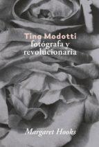 tina modotti: fotografa y revolucionaria-margaret hooks-9788416248841
