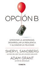 opcion b: afrontar la adversidad, desarrollar la resiliencia y alcanzar la felicidad-adam grant-sheryl sandberg-9788416883141