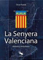 la senyera valenciana: historia y simbolismo-oscar rueda-9788416900541