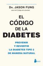 el codigo de la diabetes: prevenir y revertir la diabetes tipo 2 de manera natural jason fung 9788417030841