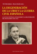 la degeneracion de la urss y la guerra civil española: la lucha contra el estalinismo y la regeneracion del socialismo (1936-1944)-victor (ed.) serge-pelai (ed.) pages-9788417064341
