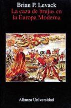 la caza de brujas en la europa moderna brian p. levak 9788420628141