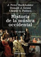 historia de la musica occidental (8ª ed.) j. peter burkholder donald grout 9788420699141