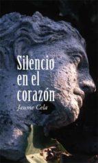 El libro de Silencio en el corazon autor JAUME CELA TXT!