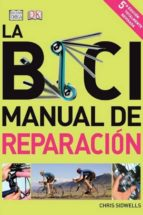 la bici: manual de reparacion (5ª ed. revisada) chris sidwells 9788428216241