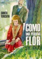 como una pequeña flor (sta teresita) g. saffinio 9788428501941