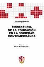 emergencia de la educacion en la sociedad contemporanea-jesus lopez medel-9788429017441