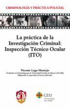 la práctica de la investigación criminal: inspección técnico ocul ar (ito) vicente lago montejo 9788429019841