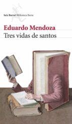 tres vidas de santos eduardo mendoza 9788432212741