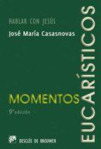 momentos eucaristicos: hablar con jesus (6ª ed.)-j.m. casasnovas-9788433014641