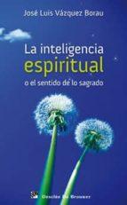 la inteligencia espiritual o el sentido de lo sagrado jose luis vazquez borau 9788433023841