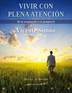 vivir con plena atencion: de la aceptacion a la presencia-vicente simon-9788433025241