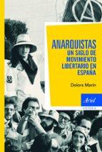 anarquistas: un siglo de movimiento libertario en españa dolors marin 9788434469341