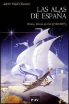 las alas de españa: iberia, lineas aereas (1940 2005) de aeroline a a bandera a transportista mundial javier vidal olivares 9788437070841