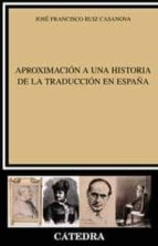 aproximacion a una historia de la traduccion-jose francisco ruiz casanova-9788437618241