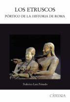 los etruscos: portico de la historia de roma-federico lara peinado-9788437623641