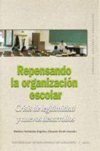 repensando la organización escolar :crisis de legitimidad y nuevos desarrollos mariano fernandez enguita 9788446028741