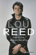 lou reed: una vida anthony decurtis 9788448025441