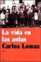 la vida en las aulas: memoria de la escuela en la literatura-carlos lomas-9788449313141