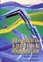 el equilibrio a traves de la alimentacion: sentido comun, ciencia y filosofia oriental (10ª ed.) olga cuevas fernandez 9788460588641
