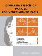 gimnasia específica para el rejuvenecimiento facial (ebook)-alberto gutierrez-9788461524341