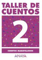 taller de cuentos 2: cuentos maravillosos maria isabel fuentes zaragoza 9788466742641