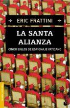 la santa alianza: cinco siglos de espionaje vaticano-eric frattini-9788467021141