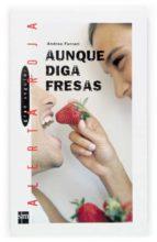 aunque diga fresas-andrea ferrari-9788467508741
