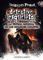 detective esqueleto 8: la ultima batalla de los hombres cadaver derek landy 9788467582741
