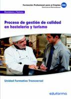 uf00049. procesos de gestion de calidad en hosteleria y turismo. certificado de profesionalidad gestion de pisos y limpieza en alojamientos.familia profesional hosteleria y turismo. formacion para el 9788467687941