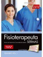 FISIOTERAPEUTA. SERVICIO DE SALUD DE LA COMUNIDAD DE MADRID (SERMAS). TEMARIO VOL. I