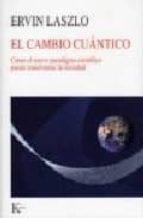 el cambio cuantico: como el nuevo paradigma cientifico puede tran sformar la sociedad-ervin laszlo-9788472457041