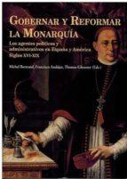 gobernar y reformar la monarquia: los agentes politicos y administrativos en españa y america siglos xvi-xix-9788472743441