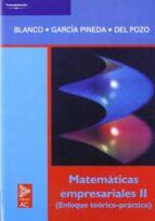 matematicas empresariales ii: enfoque teorico practico-susana blanco garcia-pilar garcia pineda-eva del pozo garcia-9788472882041
