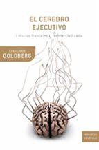 el cerebro ejecutivo: lobulos frontales y mente civilizada-elkhonon goldberg-9788474239041